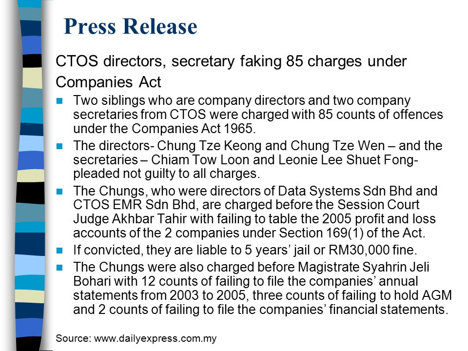 Press Release CTOS directors, secretary faking 85 charges under Companies Act Two siblings who are company directors and two company secretaries from