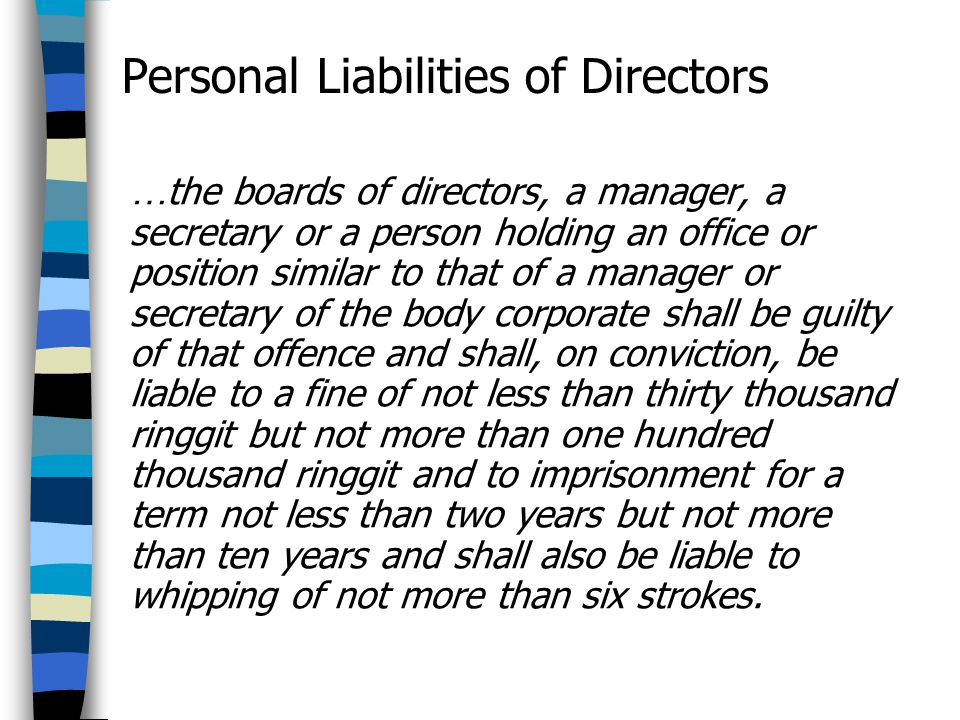 Personal Liabilities of Directors … the boards of directors, a manager, a secretary or a person holding an office or position similar to that of a man