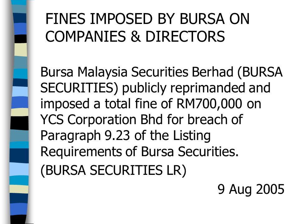 FINES IMPOSED BY BURSA ON COMPANIES & DIRECTORS Bursa Malaysia Securities Berhad (BURSA SECURITIES) publicly reprimanded and imposed a total fine of R