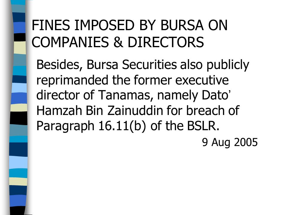 FINES IMPOSED BY BURSA ON COMPANIES & DIRECTORS Besides, Bursa Securities also publicly reprimanded the former executive director of Tanamas, namely D