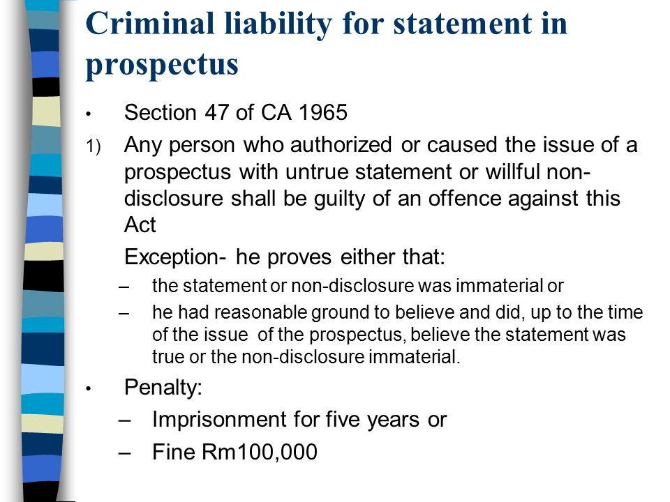 Criminal liability for statement in prospectus Section 47 of CA 1965 1) Any person who authorized or caused the issue of a prospectus with untrue stat