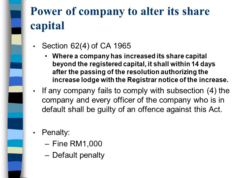 Power of company to alter its share capital Section 62(4) of CA 1965 Where a company has increased its share capital beyond the registered capital, it