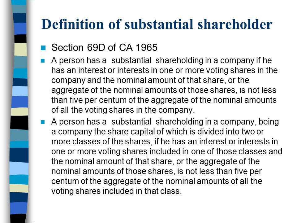 Definition of substantial shareholder Section 69D of CA 1965 A person has a substantial shareholding in a company if he has an interest or interests i