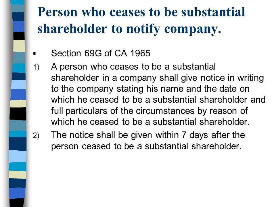 Person who ceases to be substantial shareholder to notify company.  Section 69G of CA 1965 1) A person who ceases to be a substantial shareholder in