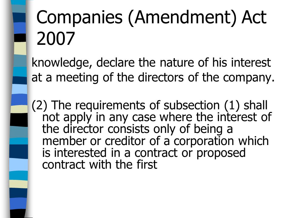 Companies (Amendment) Act 2007 knowledge, declare the nature of his interest at a meeting of the directors of the company. (2) The requirements of sub