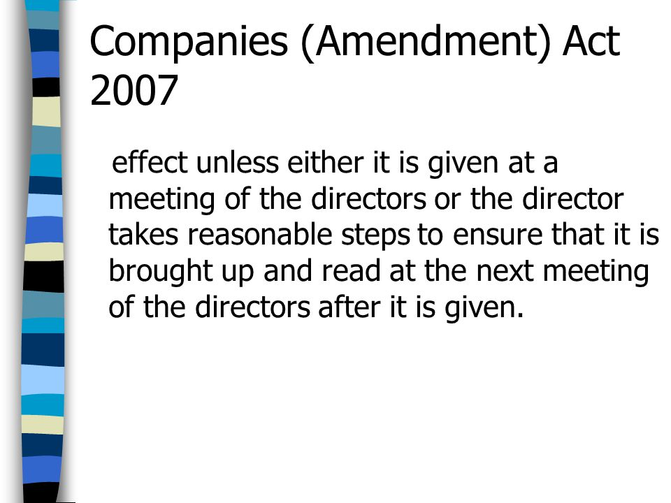 Companies (Amendment) Act 2007 effect unless either it is given at a meeting of the directors or the director takes reasonable steps to ensure that it