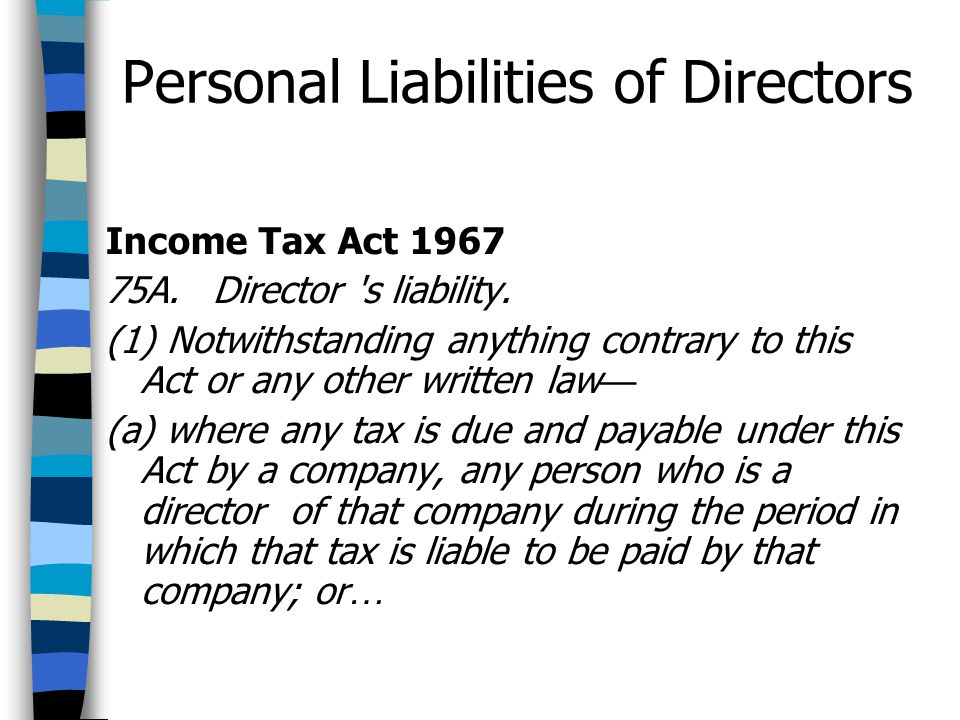 Personal Liabilities of Directors Income Tax Act 1967 75A. Director 's liability. (1) Notwithstanding anything contrary to this Act or any other writt
