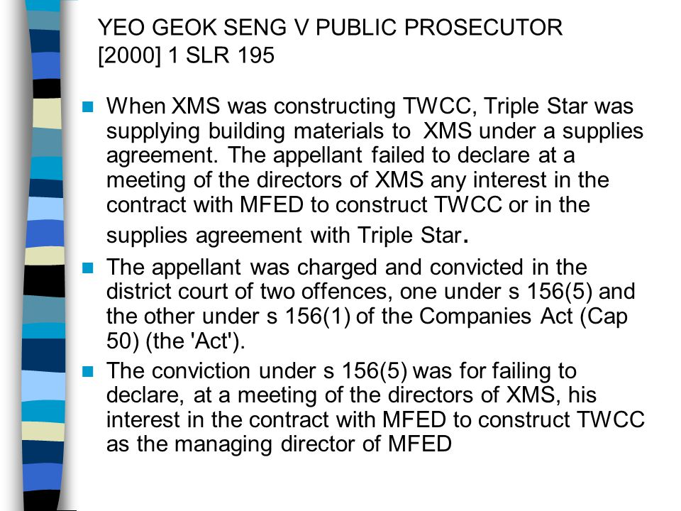 YEO GEOK SENG V PUBLIC PROSECUTOR [2000] 1 SLR 195 When XMS was constructing TWCC, Triple Star was supplying building materials to XMS under a supplie