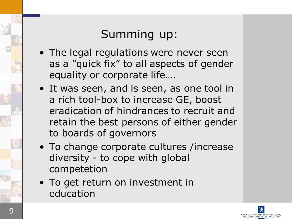 9 Summing up: The legal regulations were never seen as a quick fix to all aspects of gender equality or corporate life….