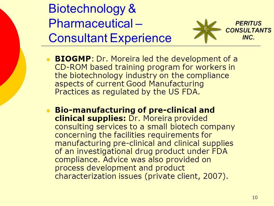 10 BIOGMP: Dr. Moreira led the development of a CD-ROM based training program for workers in the biotechnology industry on the compliance aspects of c