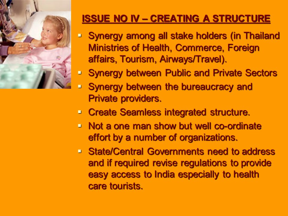 ISSUE NO IV – CREATING A STRUCTURE  Synergy among all stake holders (in Thailand Ministries of Health, Commerce, Foreign affairs, Tourism, Airways/Travel).
