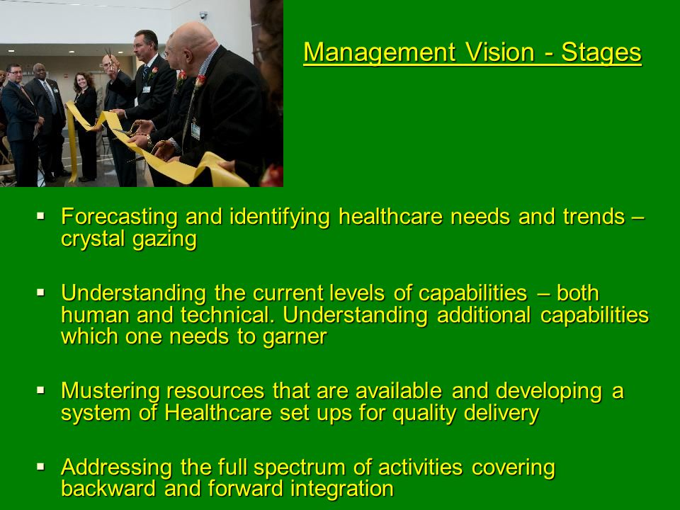 Management Vision - Stages  Forecasting and identifying healthcare needs and trends – crystal gazing  Understanding the current levels of capabilities – both human and technical.