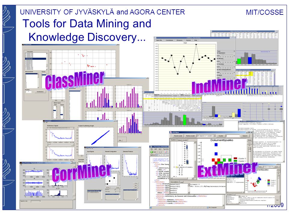 UNIVERSITY OF JYVÄSKYLÄ and AGORA CENTER MIT/COSSE 1/2009 Tools for Data Mining and Knowledge Discovery...