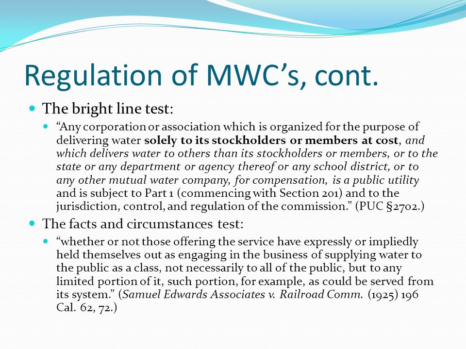 """Regulation of MWC's, cont. The bright line test: """"Any corporation or association which is organized for the purpose of delivering water solely to its"""