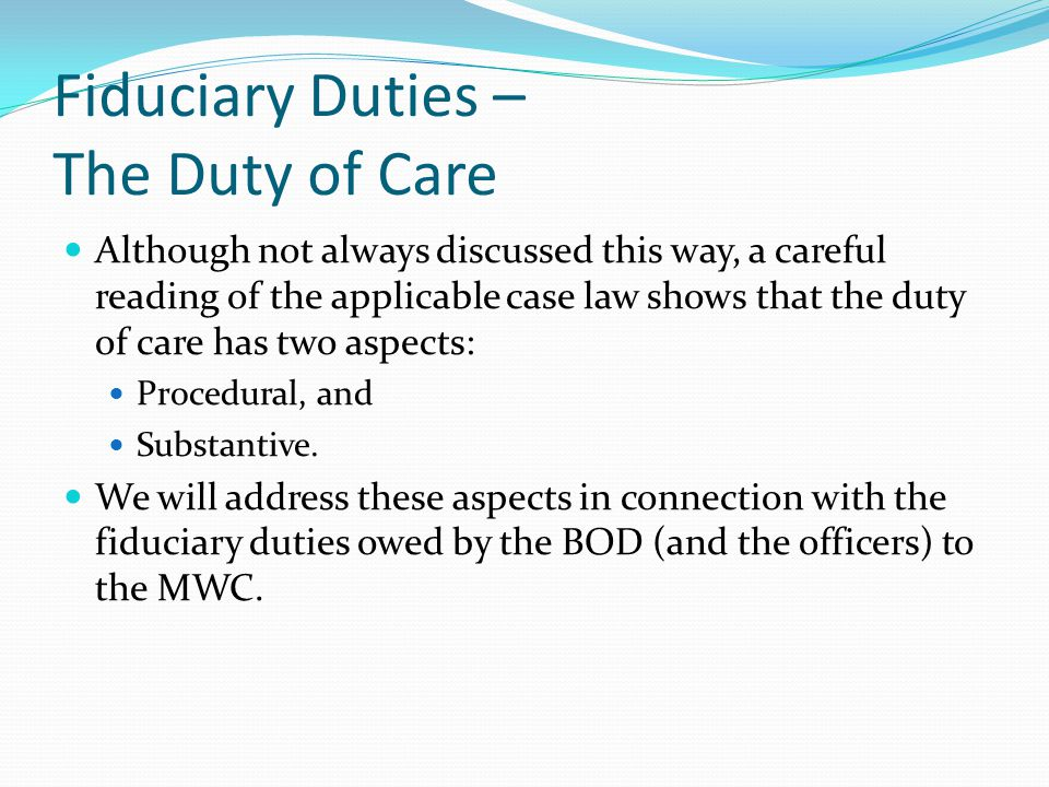 Fiduciary Duties – The Duty of Care Although not always discussed this way, a careful reading of the applicable case law shows that the duty of care h