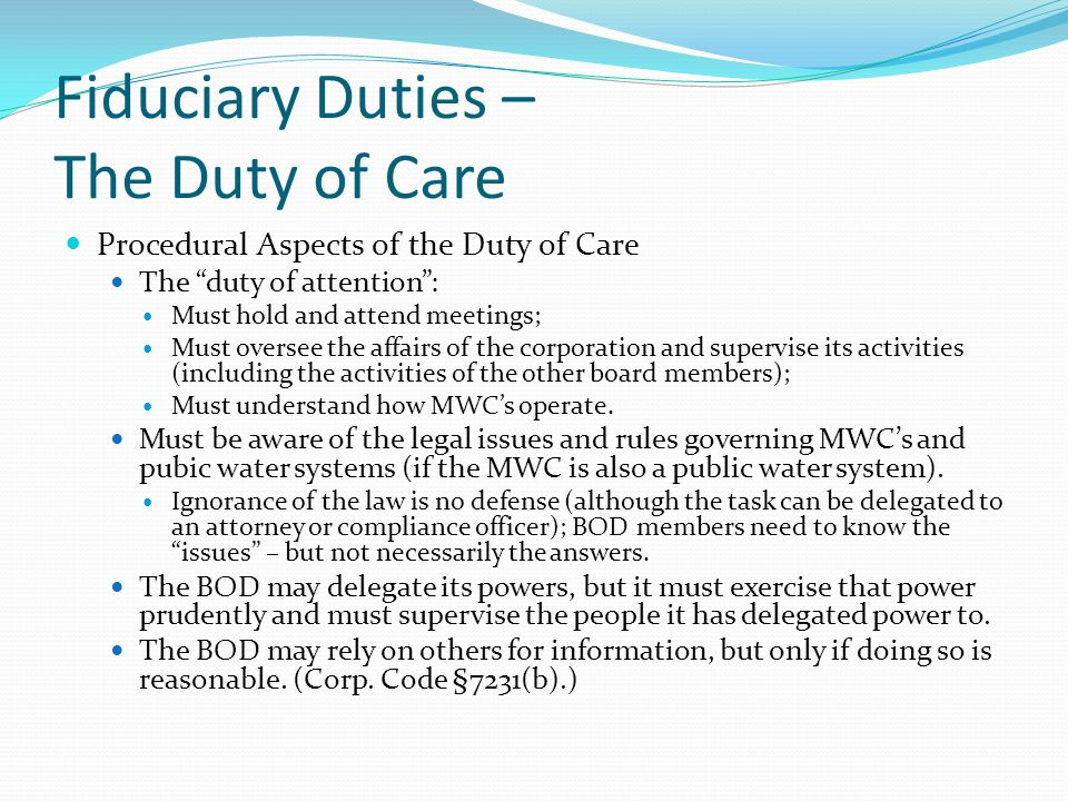 """Fiduciary Duties – The Duty of Care Procedural Aspects of the Duty of Care The """"duty of attention"""": Must hold and attend meetings; Must oversee the af"""