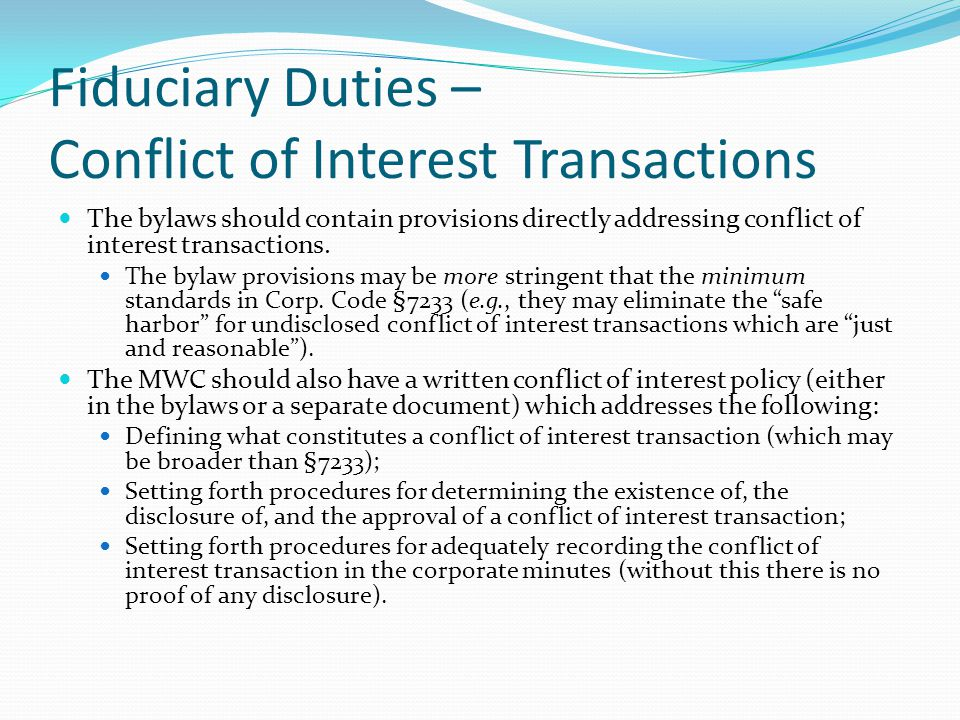 Fiduciary Duties – Conflict of Interest Transactions The bylaws should contain provisions directly addressing conflict of interest transactions. The b