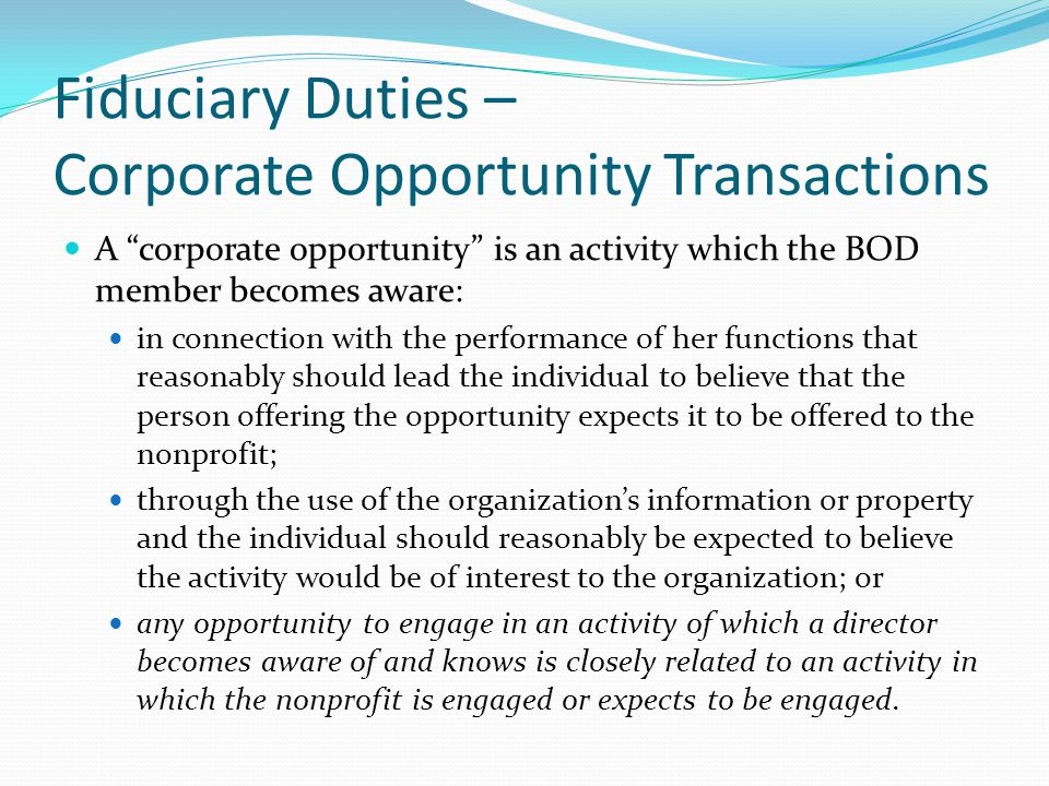 """Fiduciary Duties – Corporate Opportunity Transactions A """"corporate opportunity"""" is an activity which the BOD member becomes aware: in connection with"""