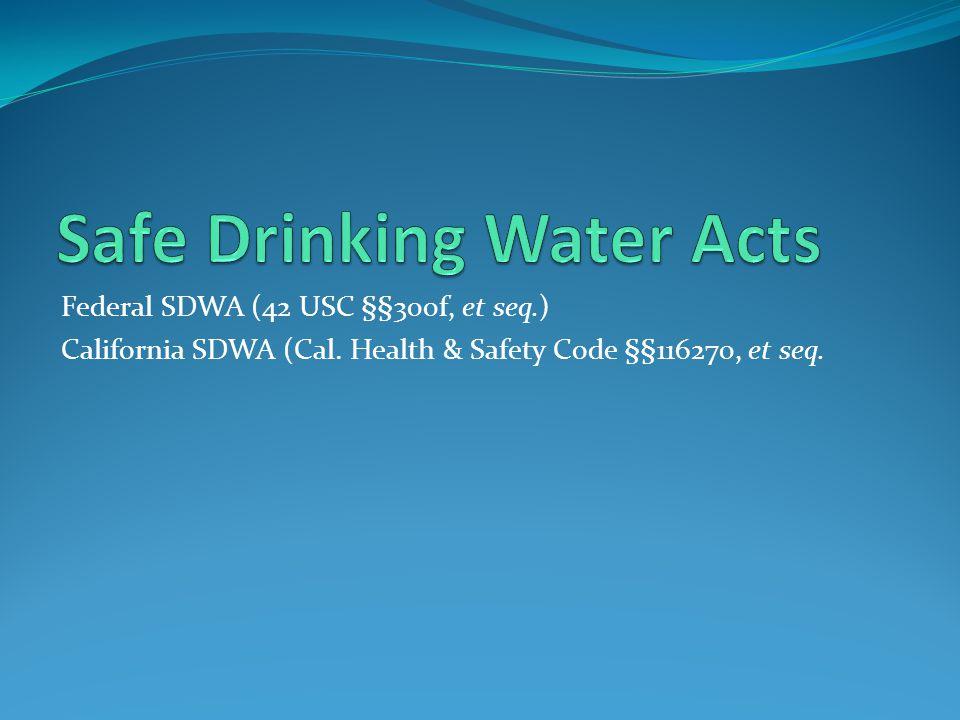 Federal SDWA (42 USC §§300f, et seq.) California SDWA (Cal. Health & Safety Code §§116270, et seq.