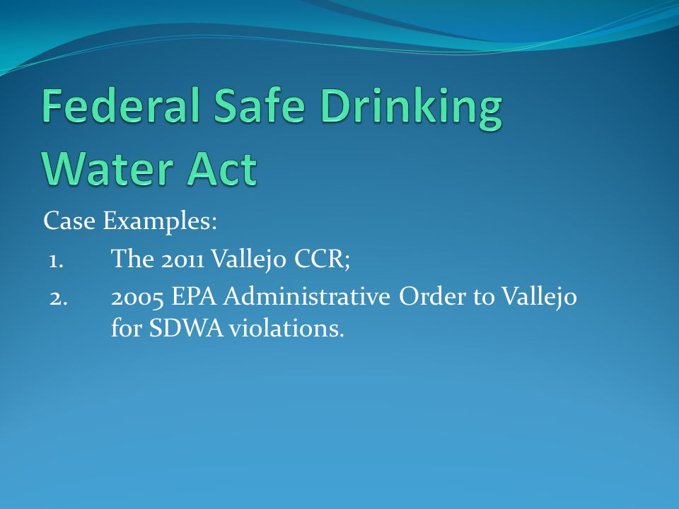 Case Examples: 1. The 2011 Vallejo CCR; 2. 2005 EPA Administrative Order to Vallejo for SDWA violations.