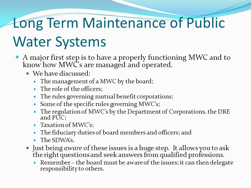 Long Term Maintenance of Public Water Systems A major first step is to have a properly functioning MWC and to know how MWC's are managed and operated.