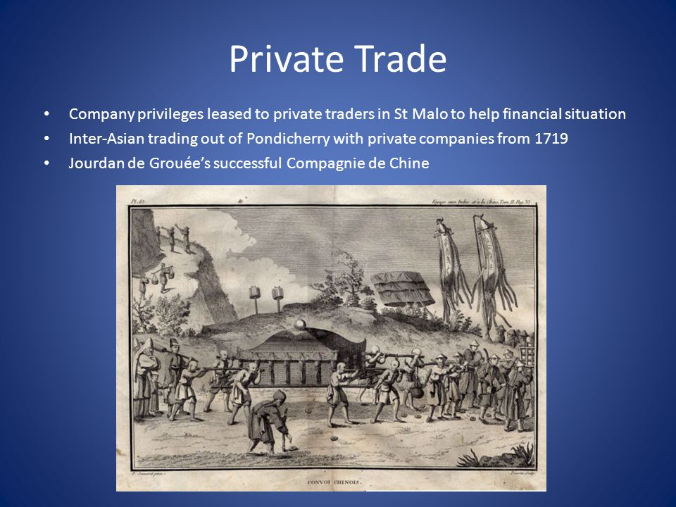 Private Trade Company privileges leased to private traders in St Malo to help financial situation Inter-Asian trading out of Pondicherry with private