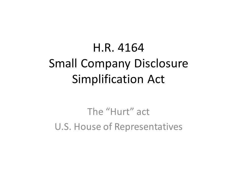 H.R. 4164 Small Company Disclosure Simplification Act The Hurt act U.S. House of Representatives