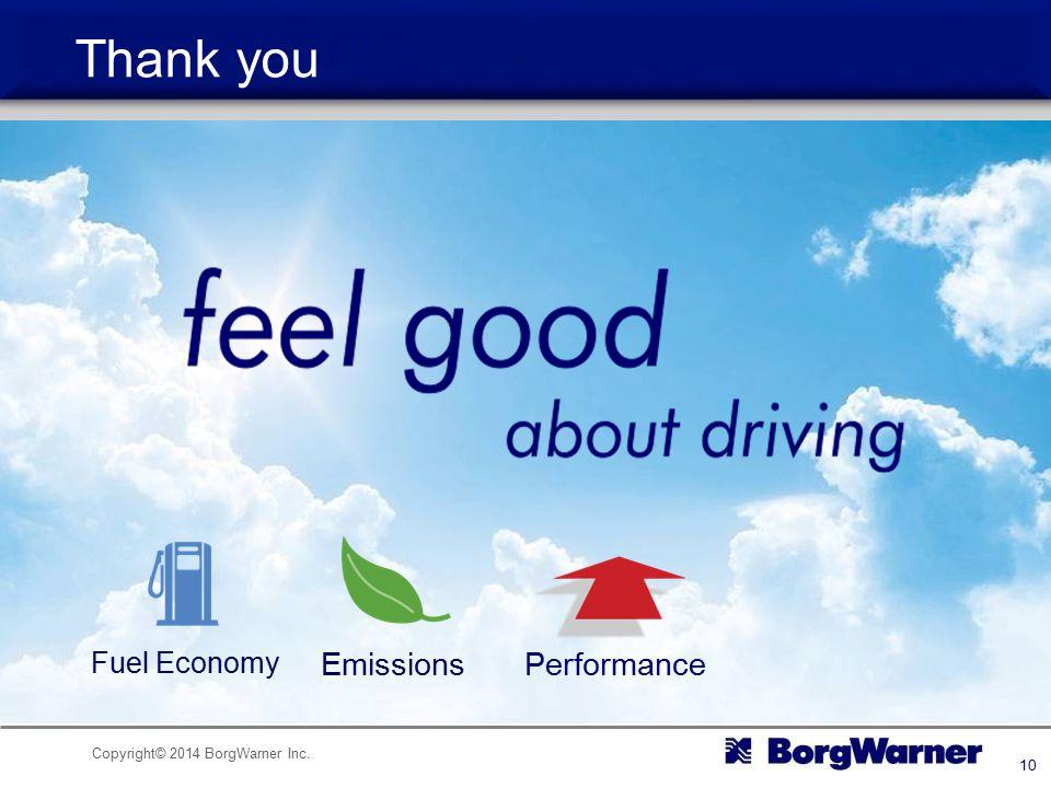 Copyright© 2014 BorgWarner Inc. 10 Thank you Fuel Economy EmissionsPerformance