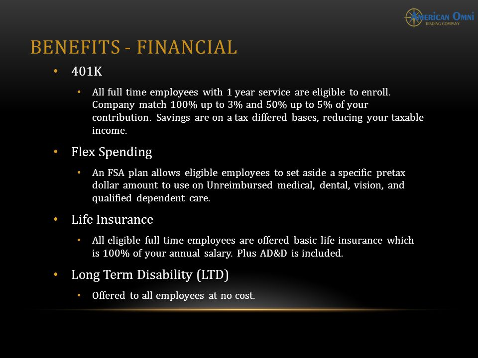 BENEFITS - FINANCIAL 401K All full time employees with 1 year service are eligible to enroll.