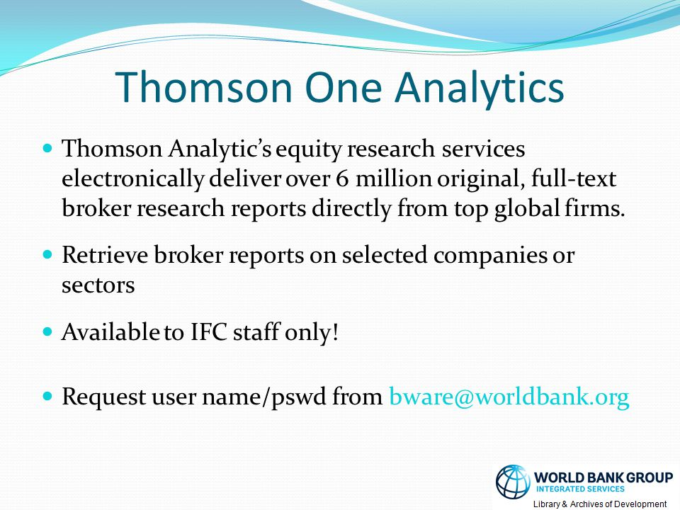 Thomson One Analytics Thomson Analytic's equity research services electronically deliver over 6 million original, full-text broker research reports directly from top global firms.
