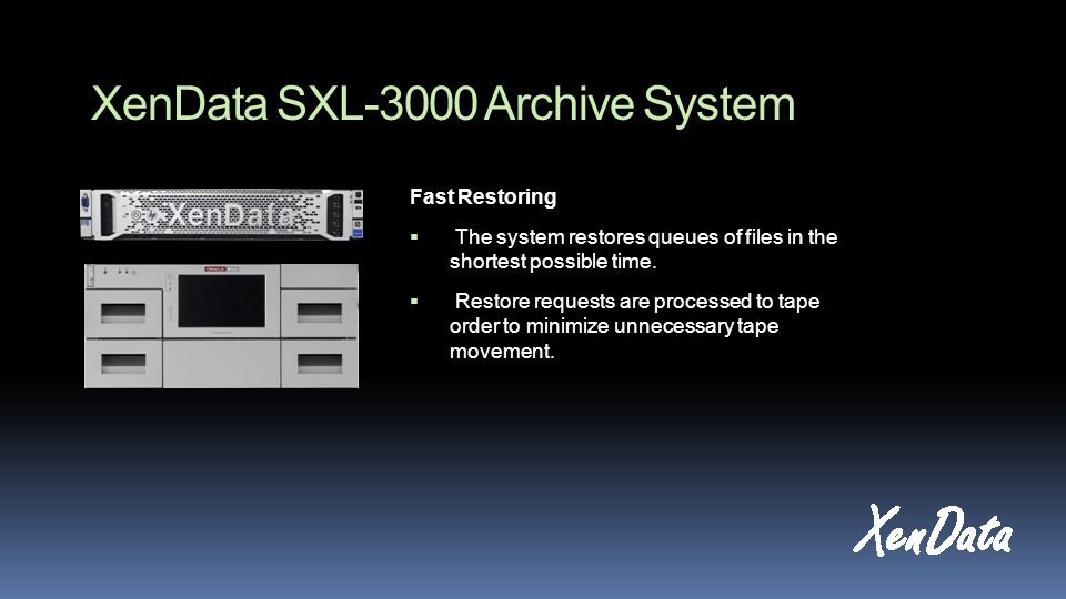 XenData SXL-3000 Archive System Fast Restoring  The system restores queues of files in the shortest possible time.