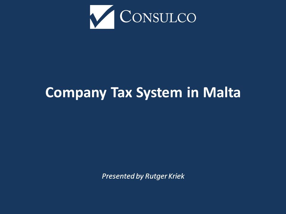 Company Tax System in Malta Presented by Rutger Kriek
