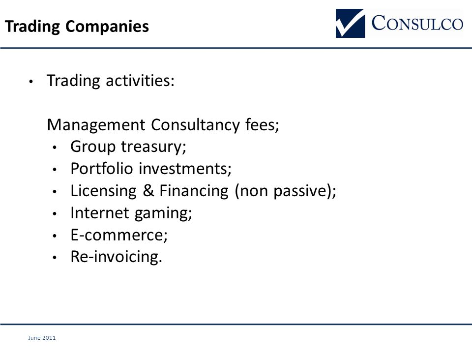 June 2011 Trading activities: Management Consultancy fees; Group treasury; Portfolio investments; Licensing & Financing (non passive); Internet gaming; E-commerce; Re-invoicing.