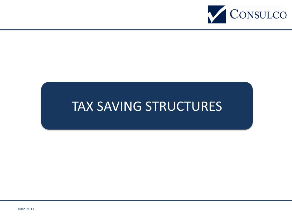 June 2011 TAX SAVING STRUCTURES