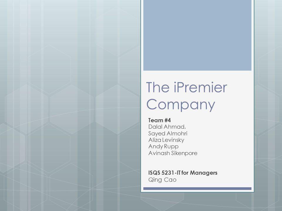 The iPremier Company Team #4 Dalal Ahmad, Sayed Almohri Aliza Levinsky Andy Rupp Avinash Sikenpore ISQS 5231-IT for Managers Qing Cao