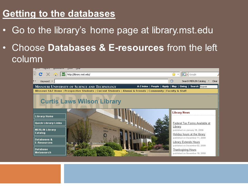 Getting to the databases Go to the library's home page at library.mst.edu Choose Databases & E-resources from the left column