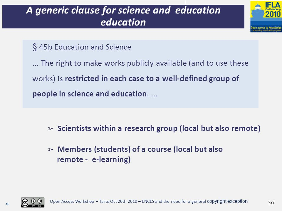 36 Open Access Workshop – Tartu Oct 20th 2010 – ENCES and the need for a general copyright exception 36 § 45b Education and Science... The right to ma
