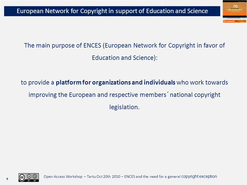 8 Open Access Workshop – Tartu Oct 20th 2010 – ENCES and the need for a general copyright exception The main purpose of ENCES (European Network for Co