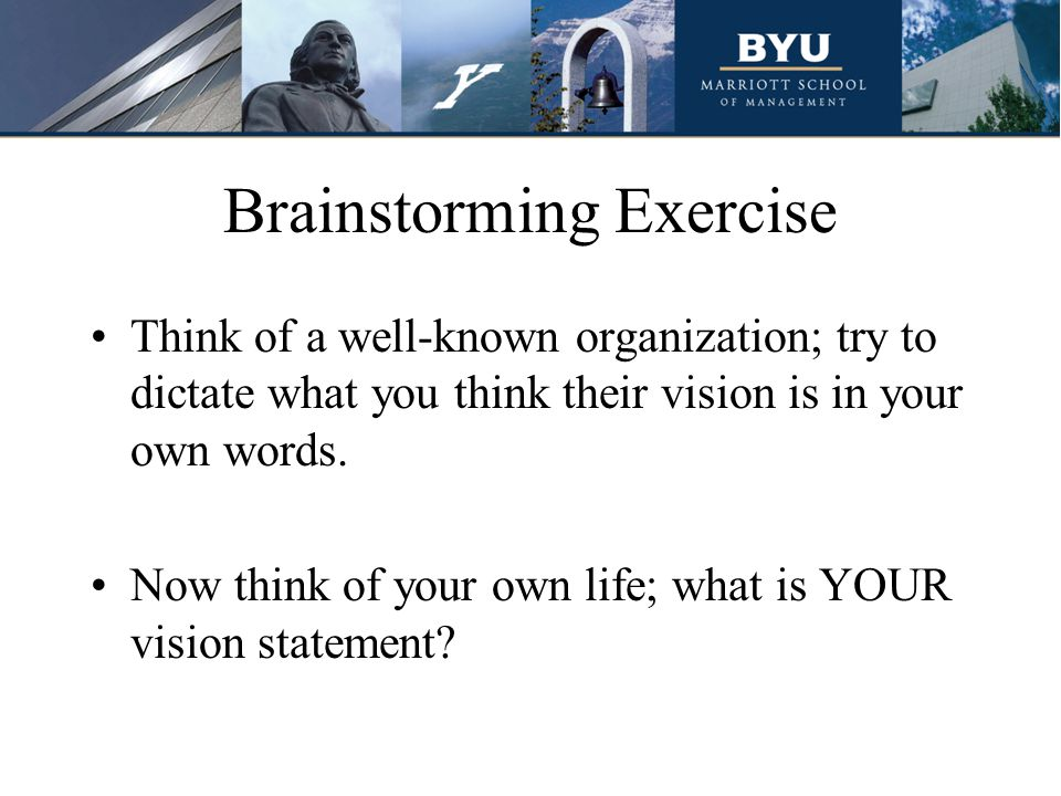 Brainstorming Exercise Think of a well-known organization; try to dictate what you think their vision is in your own words.