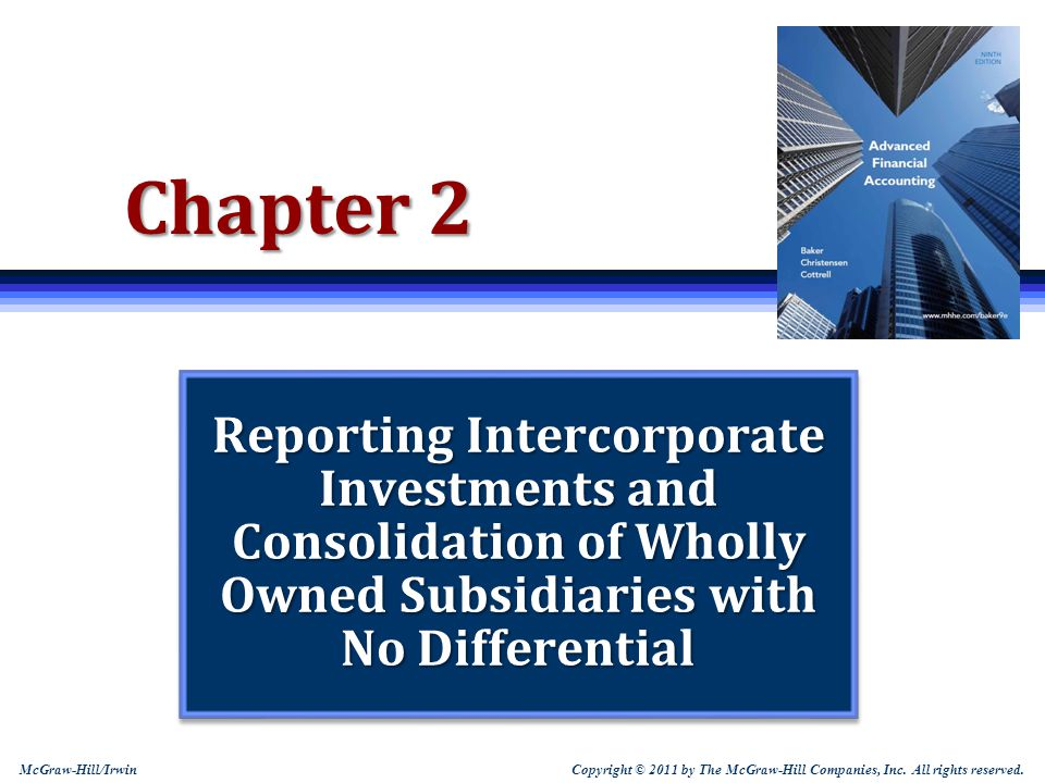 Copyright © 2011 by The McGraw-Hill Companies, Inc. All rights reserved. McGraw-Hill/Irwin Chapter 2 Reporting Intercorporate Investments and Consolid