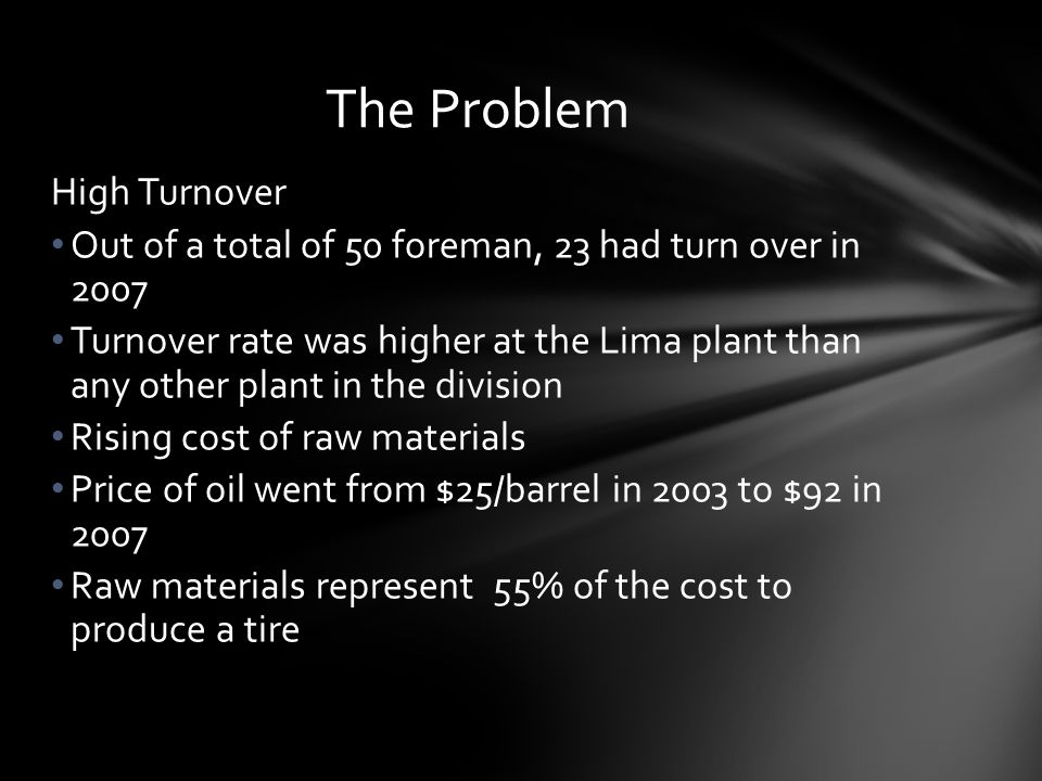 High Turnover Out of a total of 50 foreman, 23 had turn over in 2007 Turnover rate was higher at the Lima plant than any other plant in the division R