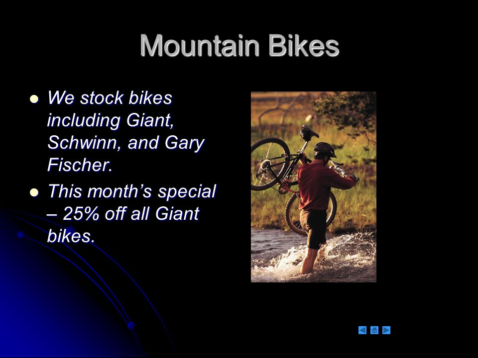 Mountain Bikes We stock bikes including Giant, Schwinn, and Gary Fischer. We stock bikes including Giant, Schwinn, and Gary Fischer. This month's spec
