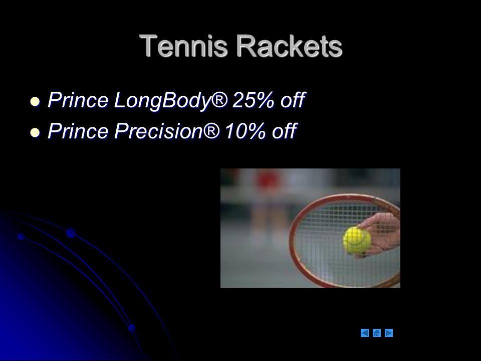 Tennis Rackets Prince LongBody® 25% off Prince LongBody® 25% off Prince Precision® 10% off Prince Precision® 10% off