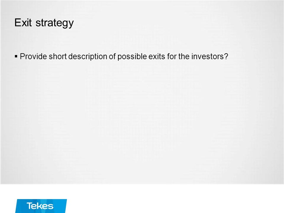 Exit strategy  Provide short description of possible exits for the investors?