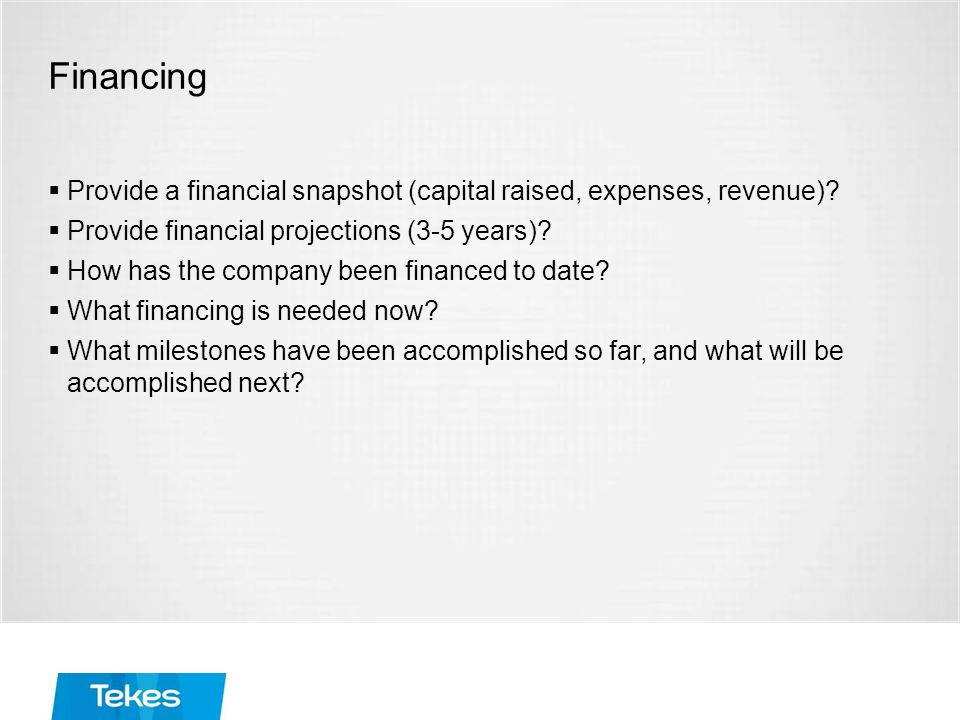 Financing  Provide a financial snapshot (capital raised, expenses, revenue).