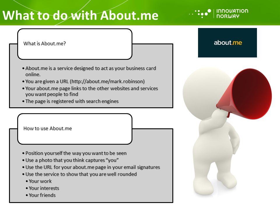 What to do with About.me About.me is a service designed to act as your business card online.About.me is a service designed to act as your business car