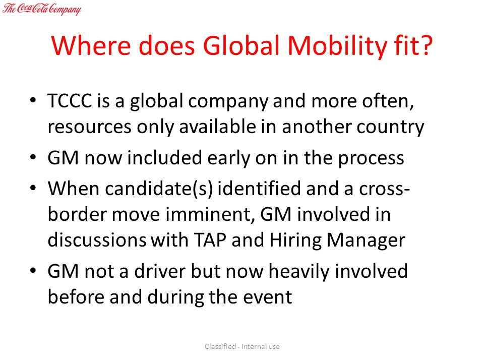 Where does Global Mobility fit? TCCC is a global company and more often, resources only available in another country GM now included early on in the p