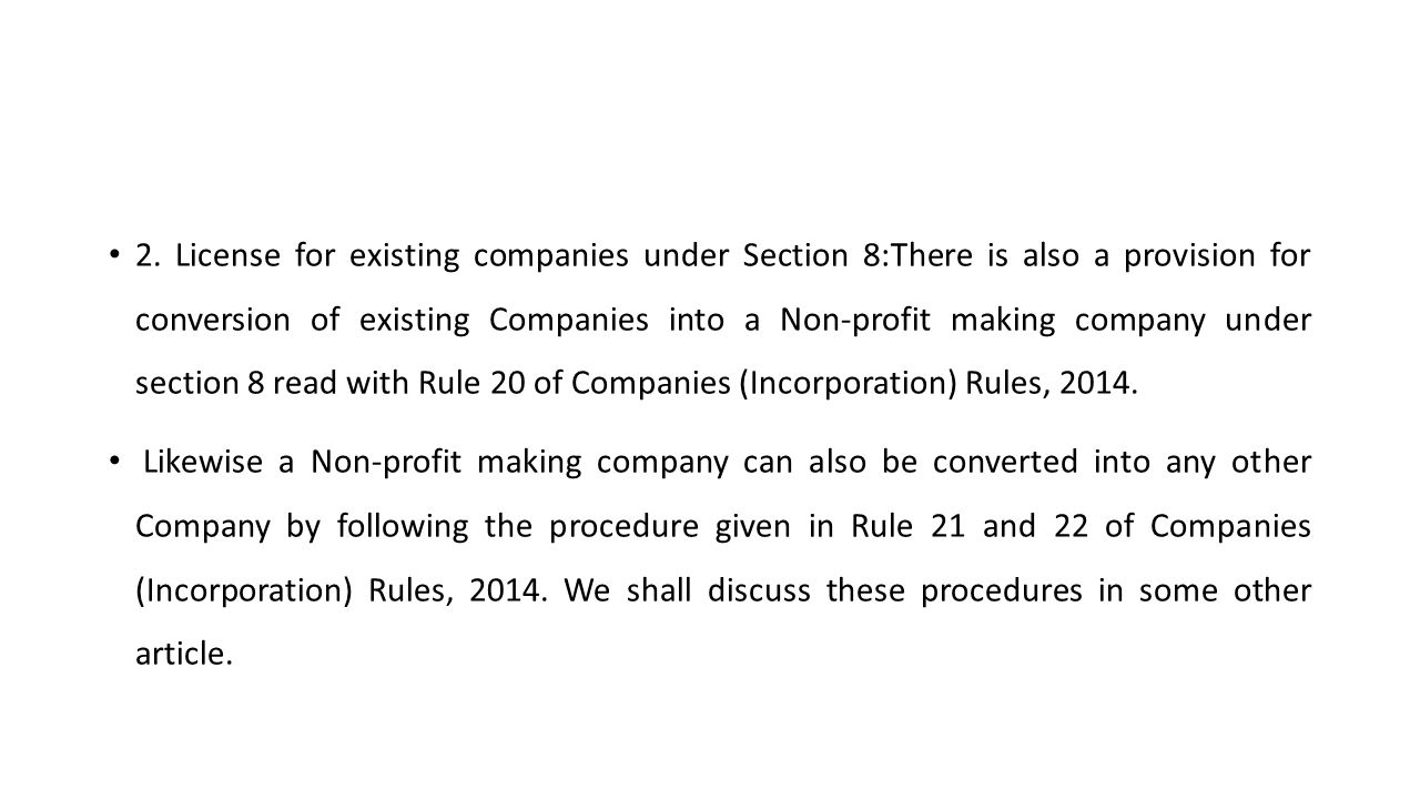2. License for existing companies under Section 8:There is also a provision for conversion of existing Companies into a Non-profit making company unde