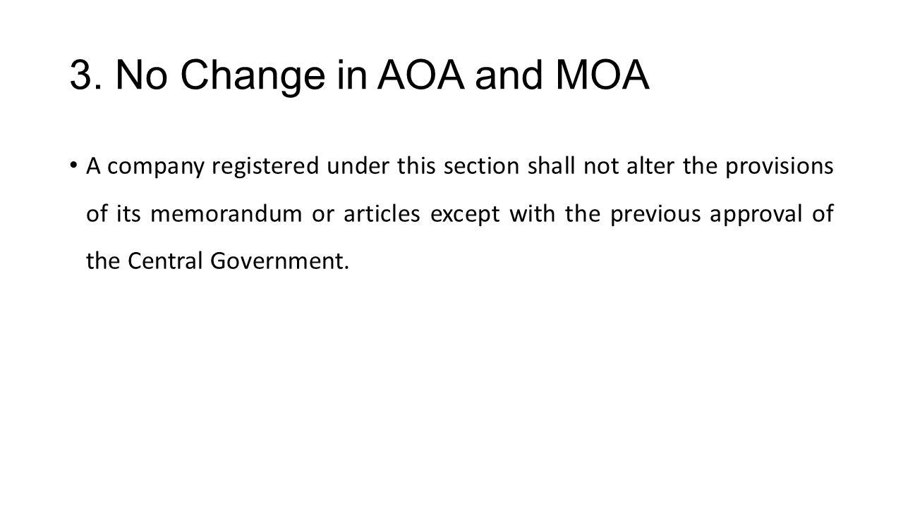3. No Change in AOA and MOA A company registered under this section shall not alter the provisions of its memorandum or articles except with the previ
