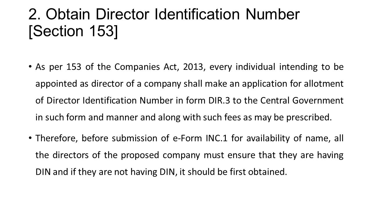 2. Obtain Director Identification Number [Section 153] As per 153 of the Companies Act, 2013, every individual intending to be appointed as director o